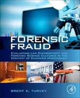 Forensic Fraud - Evaluating Law Enforcement and Forensic Science Cultures in the Context of Examiner Misconduct ebook by Brent E. Turvey