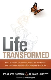 Life Transformed - How to Renew your Mind, Overcome Old Habits, and Become the Person God Designed You to Be ebook by John Loren Sandford,R Loren Sandford