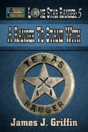 Lone Star Ranger: A Ranger To Stand With ebook by James J. Griffin