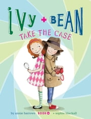 Ivy and Bean (Book 10) - Ivy and Bean Take the Case ebook by Annie Barrows,Sophie Blackall