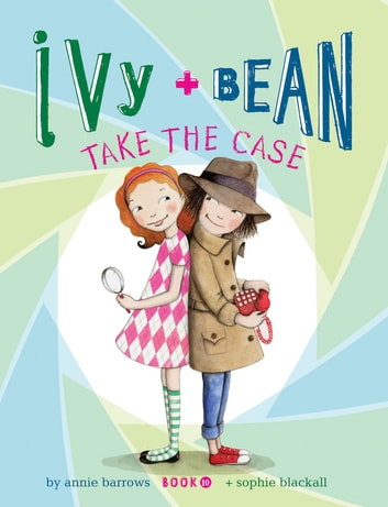Ivy and Bean (Book 10) - Ivy and Bean Take the Case ebook by Annie Barrows