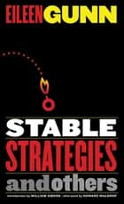 Stable Strategies and Others ebook by Eileen Gunn, Howard Waldrop, William Gibson