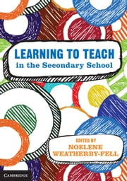 Learning to Teach in the Secondary School ebook by Noelene L. Weatherby-Fell