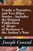 Youth: a Narrative, and Two Other Stories - Includes the Original Publication of Heart of Darkness + the Author's Note ebook by Joseph Conrad