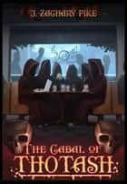 The Cabal of Thotash ebook by J. Zachary Pike