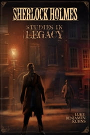 Sherlock Holmes Studies in Legacy ebook by Luke Kuhns