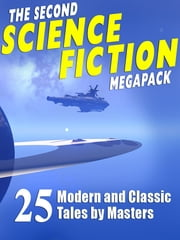 The Second Science Fiction Megapack - 25 Classic Science Fiction Stories ebook by Robert Silverberg,Lawrence Watt-Evans,Nina Kiriki Hoffman,Tom Purdom,Philip K. Dick,Marion Zimmer Bradley,Ben Bova