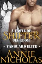 A Taste of Shifter Geekdom - Vanguard Elite, #2 ebook by Annie Nicholas