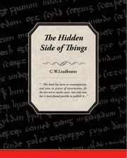 The Hidden Side of Things ebook by Leadbeater, C.W.
