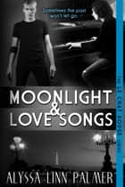Moonlight & Love Songs ebook by Alyssa Linn Palmer
