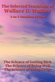 The Selected Teachings of Wallace D. Wattles ebook by Wallace D. Wattles
