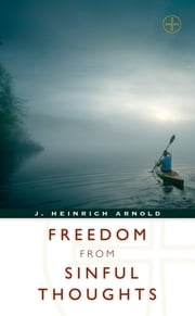 Freedom from Sinful Thoughts ebook by John Michael Talbot,J. Heinrich Arnold
