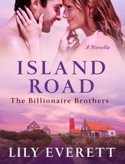 Island Road - The Billionaires of Sanctuary Island 3 ebook by Lily Everett