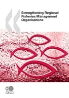 Strengthening Regional Fisheries Management Organisations ebook by Collective