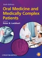 Oral Medicine and Medically Complex Patients ebook by Peter B. Lockhart