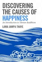 Discovering the Causes of Happiness ebook by Jampa Thaye