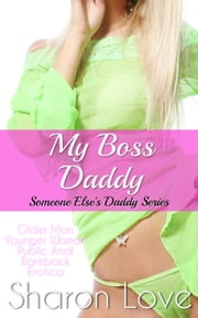My Boss Daddy - Someone Else's Daddy Series ebook by Sharon Love