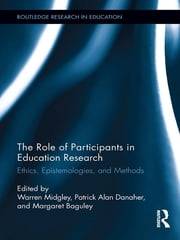 The Role of Participants in Education Research - Ethics, Epistemologies, and Methods ebook by