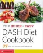 The Quick & Easy DASH Diet Cookbook: 77 DASH Diet Recipes Made in Minutes ebook by Rockridge Press