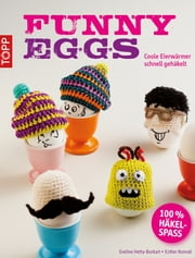 Funny Eggs - Coole Eierwärmer schnell gehäkelt ebook by Beate Hilbig,Eveline Hetty-Burkart,Esther Konrad
