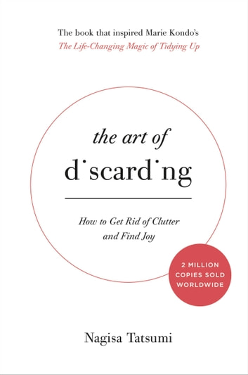 The Art of Discarding - How to Get Rid of Clutter and Find Joy ebook by Nagisa Tatsumi