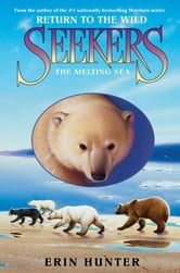 Seekers: Return to the Wild #2: The Melting Sea ebook by Erin Hunter