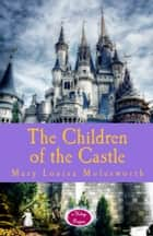 The Children of the Castle ebook by Mary Louisa Molesworth, Walter Crane