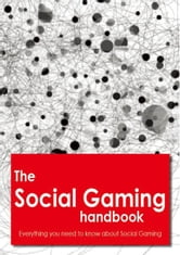 The Social Gaming Handbook - Everything you need to know about Social Gaming ebook by Haines, Sam