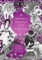 An Alphabet of Characters from Mythology ebook by Jane Palmer