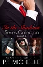 In the Shadows Box Set Books 1-3, Sebastian and Talia: A Billionaire SEAL Story ebook by P.T. Michelle
