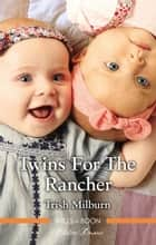 Twins For The Rancher ebook by Trish Milburn