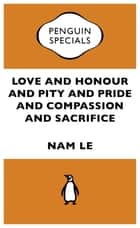 Love and Honour and Pity and Pride and Compassion and Sacrifice:Penguin Specials - Penguin Specials ebook by Nam Le