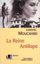 La Reine Antilope ebook by Christel MOUCHARD