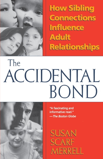 Accidental Bond - How Sibling Connections Influence Adult Relationships ebook by Susan Merrell