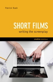 Short Films - Writing the Screenplay ebook by Patrick Nash