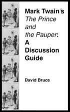 "Mark Twain's ""The Prince and the Pauper"": A Discussion Guide ebook by David Bruce"