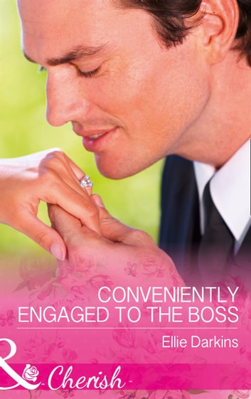 Conveniently Engaged To The Boss (Mills & Boon Cherish) ebook by Ellie Darkins
