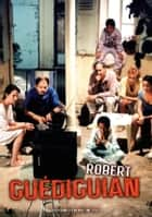 Robert Guédiguian eBook by Angelo Signorelli