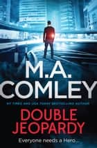 Double Jeopardy - Hero, #4 ebook by M A Comley