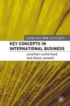 Key Concepts in International Business ebook by Jonathan Sutherland