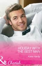Holiday With The Best Man (Mills & Boon Cherish) (Billionaires of London, Book 2) ebook by Kate Hardy