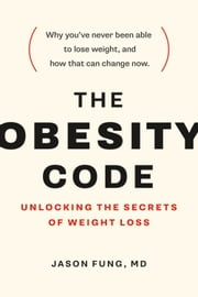 The Obesity Code - Unlocking the Secrets of Weight Loss ebook by Dr. Timothy Noakes, Dr. Jason Fung