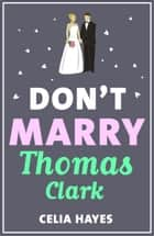 Don't Marry Thomas Clark ebook by Celia Hayes