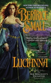Lucianna - The Silk Merchant's Daughters ebook by Bertrice Small