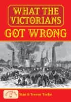 What the Victorians Got Wrong ebook by Stan Yorke, Trevor Yorke