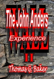 WALL II The John Anders Experience ebook by Thomas G. Baker