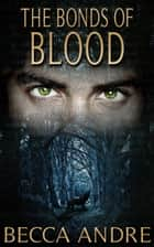 The Bonds of Blood (The Final Formula Series, Book 4.5) - An Urban Fantasy ebook by Becca Andre