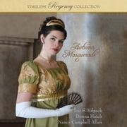 Autumn Masquerade - Timeless Regency Collection audiobook by Josi S. Kilpack, Donna Hatch, Nancy Campbell Allen