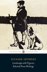 Landscape with Figures - Selected Prose Writings ebook by Richard Jefferies