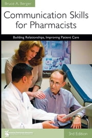 Communication Skills for Pharmacists - Building Relationships, Improving Patient Care ebook by Kobo.Web.Store.Products.Fields.ContributorFieldViewModel